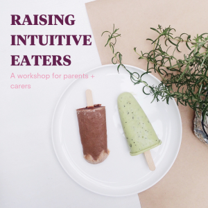 6th JULY: Raising Intuitive Eaters – July Workshop for Parents